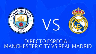🔴 DIRECTO ESPECIAL CHAMPIONS: MANCHESTER CITY VS REAL MADRID