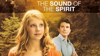 The Sound of the Spirit (2012) | Full Movie | Anna Lasbury | Rob Weidenfeld | Faith Yesner