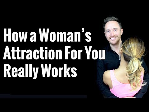 How a Woman's Attraction For You REALLY Works