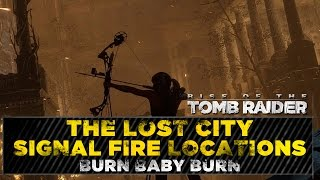 Rise of the Tomb Raider ★ The Lost City Signal Fires ★ Burn Baby Burn Challenge