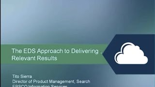 "The EBSCO Discovery Service (EDS) Approach to Delivering Relevant Results(Tito Sierra, Director of Product Management at EBSCO, hosted the webinar ""The EBSCO Discovery Service (EDS) Approach to Relevant Results"" on ..., 2015-09-01T17:52:39.000Z)"