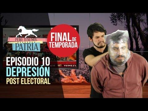 Pero Tenemos Patria: Depresión Post Electoral (Episodio 10)