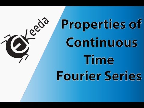 Properties of Continuous Time Fourier Series - Fourier Series - Signals and Systems | Ekeeda.com