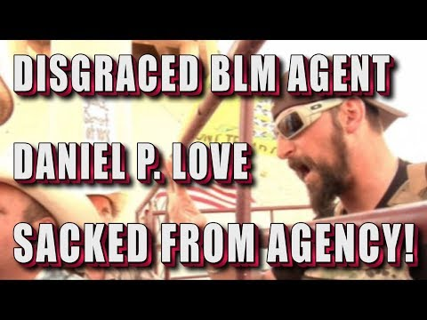 Disgraced BLM Agent Daniel P. Love Fired; How You Can Help Send Him To Prison