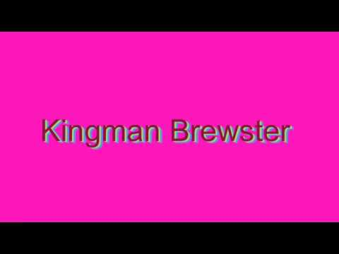 How to Pronounce Kingman Brewster