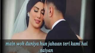 Main woh duniya hun jahaan teri kami hai saiyan with lyrics new song for what's app status