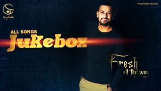Garry Sandhu - Fresh All the Way | All Songs JukeBox