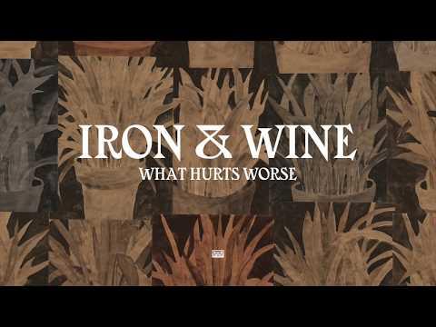 Iron & Wine - What Hurts Worse