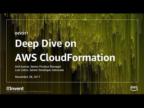 AWS re:Invent 2017: Deep Dive on AWS CloudFormation (DEV317)