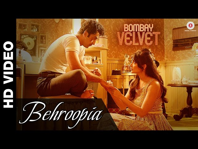 Behroopia | Bombay Velvet | Mohit Chauhan | Anushka Sharma & Ranbir Kapoor