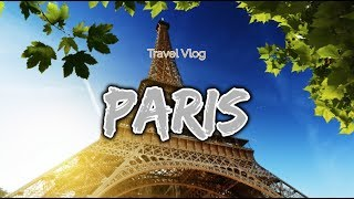 LAST DAY IN PARIS *TRAVEL VLOG*