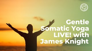 Gentle Somatic Yoga LIVE! - with James Knight E-RYT, CHSE, C.6