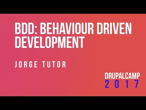 BDD: Behaviour Driven Development - Jorge Tutor #DrupalCampES @jltutor