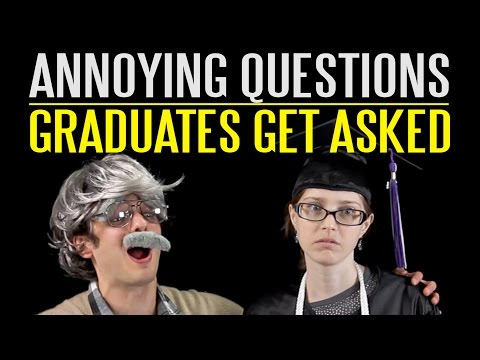 Annoying Questions Graduates Get Asked
