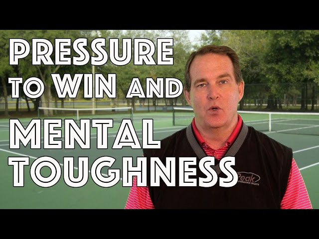 Pressure to Win and Mental Toughness in Tennis
