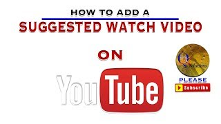 How to add a suggested video to watch on your youtube videos