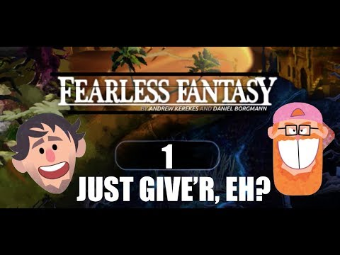 Just Give'r, Eh? FEARLESS FANTASY -  Let's Fail! Episode 1  