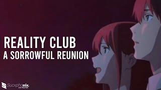 Reality Club - A Sorrowful Reunion 「AMV」