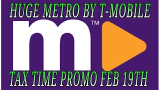HUGE METRO BY T-MOBILE NEWS TAX TIME PROMO DEALS START FEB 19TH MUST WATCH WOW
