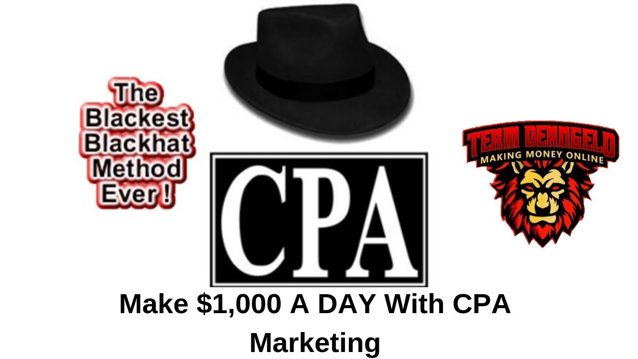 Make $1,000 A Day With CPA Marketing [Black Hat CPA Marketing Method]