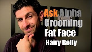 Men's Grooming Advice | Fat Face and Hairy Belly | Ask Alpha Thumbnail