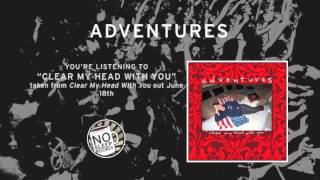 """Clear My Head With You"" by Adventures taken from Clear My Head With You out June 18th"