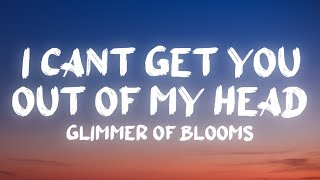 """Glimmer of Blooms - Can't Get You Out Of My Head (Lyrics) """"Think about la la la tiktok"""""""