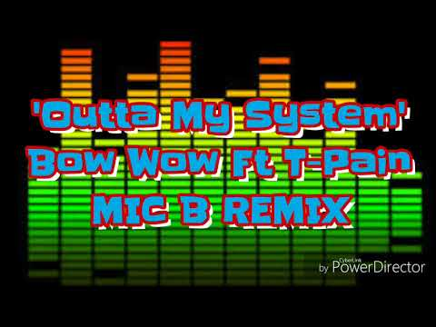 Outta My System (MIC B Remix)-Bow Wow ft T-Pain