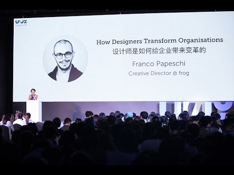 How Designers Transform Organisations, Franco Papeschi from Frog - Shanghai October 2016