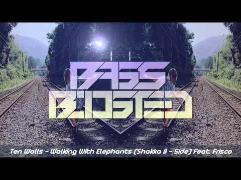 Bass Boosted   Ten Walls - Walking With Elephants (Shakka ft. Frisco )