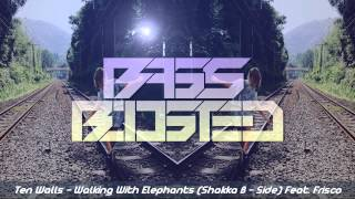 Bass Boosted | Ten Walls - Walking With Elephants (Shakka ft. Frisco )