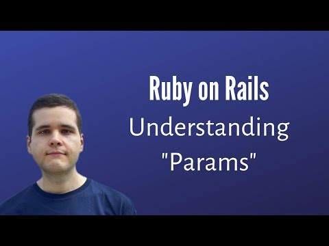 Understanding Rails Params & How To Use Them