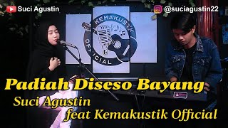 Download PADIAH DISESO BAYANG || COVER SUCI AGUSTIN FEAT KEMAKUSTIK OFFICIAL || POP MINANG TERBARU