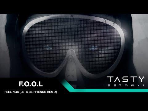 F.O.O.L - Feelings (Lets Be Friends Remix) [Tasty Release]