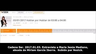Caso Alcàsser. Cadena Ser. Entrevista A Mª Jesús Mediano, Abuela De Miriam. 2017.01.03.