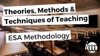 Theories, Methods & Techniques of Teaching - ESA Methodology