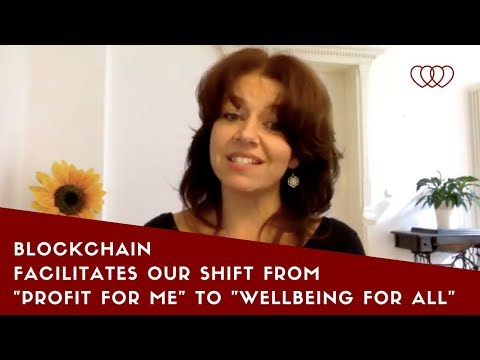 "Blockchain facilitates a values shift from ""profit for me"" to ""wellbeing for all"""