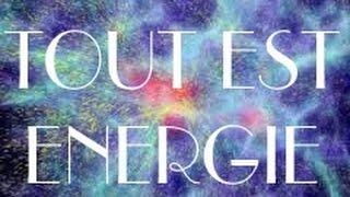 TOUT EST ENERGIE - ATTIREZ A VOUS LE BIEN LE BON LE PUR L
