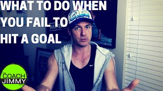 What to Do when You FAIL to hit a GOAL