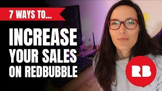 7 Wasy To Increase Your Redbubble Sales 2019 | Tips & Tricks
