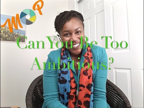 Can You Be Too Ambitious?