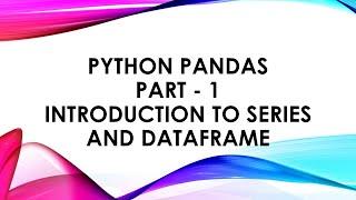 Python Pandas Part - 1 Introduction to Series and DataFrame (Grade XII CBSE Informatics Practices)