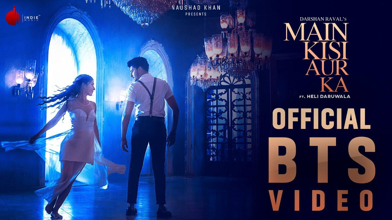 Main Kisi Aur Ka Official BTS Video | Darshan Raval | Heli Daruwala | Indie Music Label