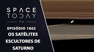 OS SATÉLITES ESCULTORES DE SATURNO | SPACE TODAY TV EP 1862