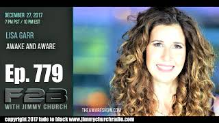 Ep. 779 FADE to BLACK Jimmy Church w/ Lisa Garr : Aware and Awake in 2018 : LIVE