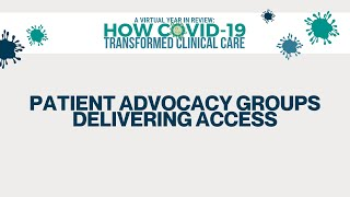 2020 Year in Review | How COVID-19 Transformed Clinical Care | Patient Advocacy Groups & Access