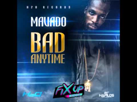MAVADO - BAD ANYTIME [JAN 2015] FIX UP RIDDIM [H2O RECORDS] @DJ-YOUNGBUD