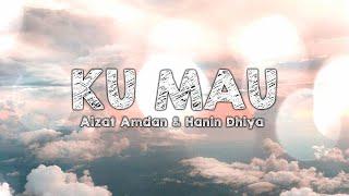 Aizat Amdan & Hanin Dhiya - Ku Mau (Lirik)