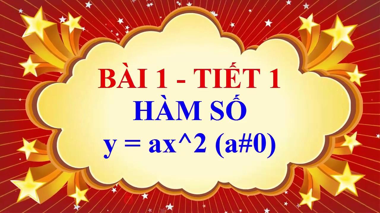 Toán học lớp 9 – Bài 1 – Hàm số y = ax^2 ( a#0) – Tiết 1