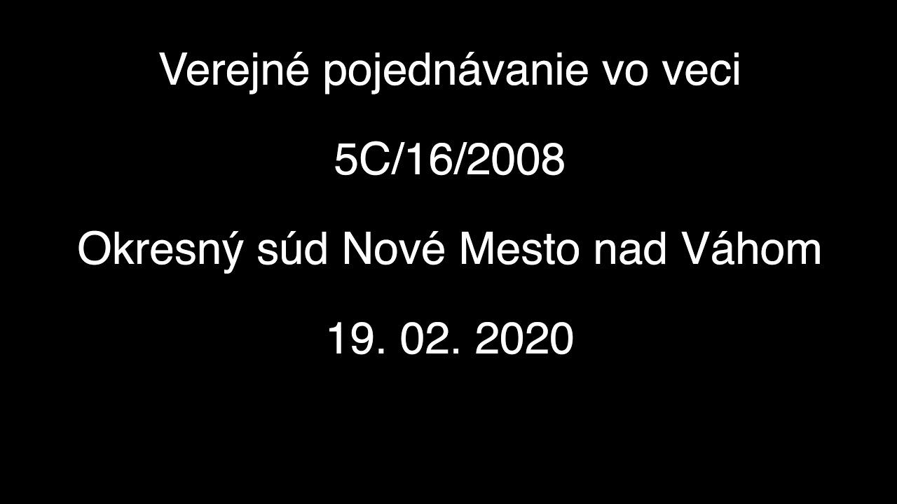 Verejné pojednávanie vo veci 5C/16/2008 zo dňa 19.02.2020 - Okresný Súd Nové Mesto nad Váhom